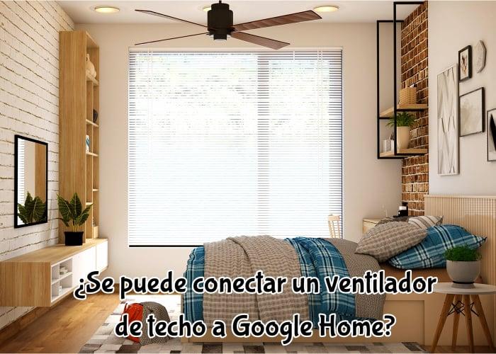 Se puede conectar un ventilador de techo a Google Home
